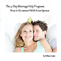 The 31 Day Marriage Help Program: How to Reconnect with Your Spouse (       UNABRIDGED) by William Taylor Narrated by Jason Leech