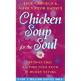 Chicken Soup For The Soul: 101 Stories to Open the Heart and Rekindle the Spirit: Stories That Restore Your Faith in Human Natureby Jack Canfield