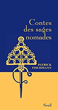Contes des sages nomades par Patrick Fischmann