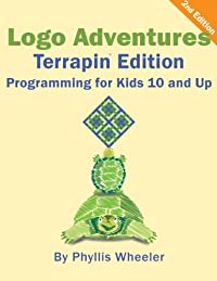 Logo Adventures Terrapin Edition: Programming for Kids 8-12 Years Old download ebook
