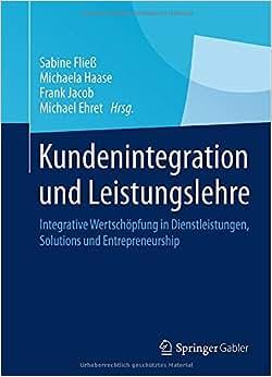 Kundenintegration Und Leistungslehre: Integrative Wertschopfung In Dienstleistungen, Solutions Und Entrepreneurship (German Edition)