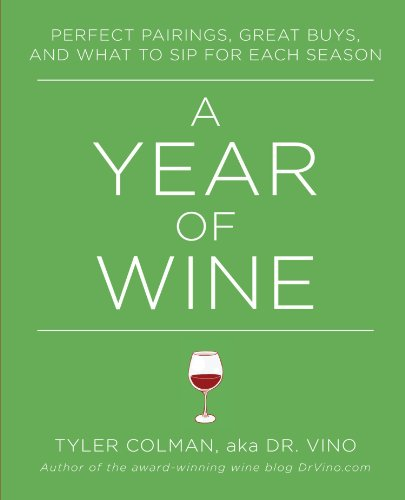A Year of Wine: Perfect Pairings, Great Buys, and What to Sip for by Ph.D. Tyler Colman Ph.D.