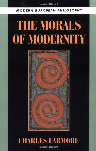 The Morals of Modernity (Modern European Philosophy)