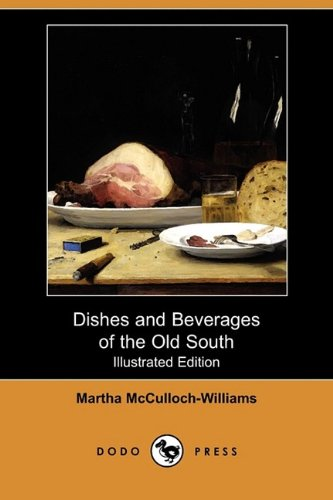 Dishes and Beverages of the Old South (Illustrated Edition) (Dodo Press)