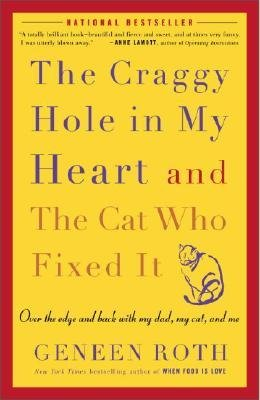 [The Craggy Hole in My Heart and the Cat Who Fixed It: Over the Edge and Back with My Dad, My Cat, and Me] (By: Geneen Roth) [published: June, 2005] PDF