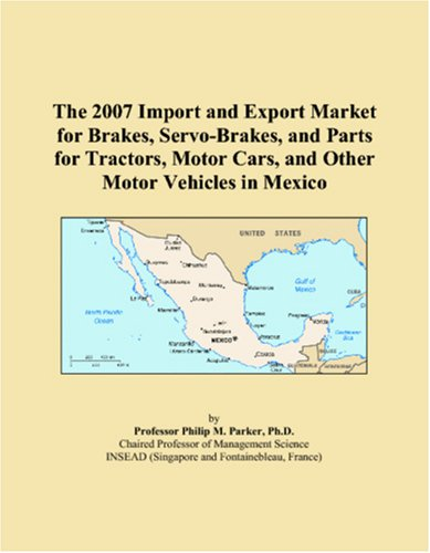 The 2007 Import and Export Market for Brakes, Servo-Brakes, and Parts for Tractors, Motor Cars, and Other Motor Vehicles in Mexico