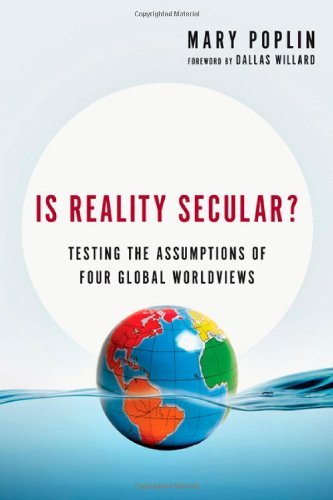 Is Reality Secular?: Testing the Assumptions of Four Global Worldviews PDF