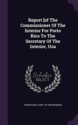 Report [of The Commissioner Of The Interior For Porto Rico To The Secretary Of The Interior, Usa