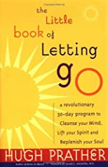 By Hugh Prather, Gerald Jampolsky: The Little Book of Letting Go: A Revolutionary 30-Day Program to Cleanse Your Mind, Lift Your Spirit and Replenish Your Soul
