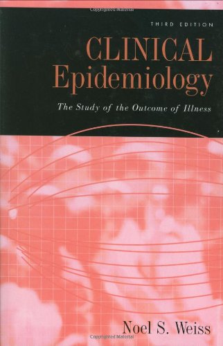 Clinical Epidemiology: The Study Of The Outcome Of Illness (Monographs In Epidemiology And Biostatistics)
