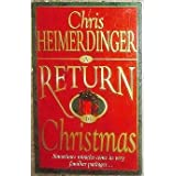 A Return to Christmas: Sometimes Miracles Come in Very Familiar Packages ~ Chris Heimerdinger