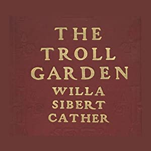 The Troll Garden | [Willa Cather]