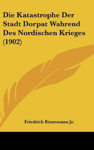 Die Katastrophe Der Stadt Dorpat Wahrend Des Nordischen Krieges (1902)