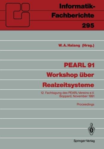 PEARL 91 - Workshop uber Realzeitsysteme: 12. Fachtagung des PEARL-Vereins e.V. unter Mitwirkung von GI und GMA, Boppard, 28./29. November 1991 Proceedings (Informatik-Fachberichte)  [Halang, Wolfgang A.] (Tapa Blanda)