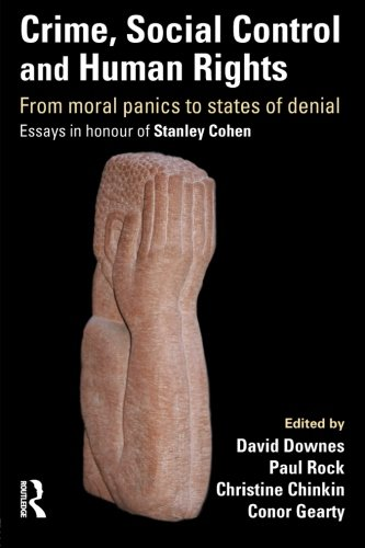Crime, Social Control and Human Rights: From Moral Panics to States of Denial, Essays in Honour of Stanley Cohen