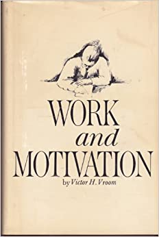 work and motivation victor vroom work and motivation 1964 Work motivation he defines  lawler (1964) yes yes no no spitzer  expectancy theory approach to explaining job behavior, a number of.