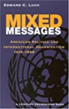 img - for Mixed Messages: American Politics and International Organization 1919-1999 (Century Foundation Books (Brookings Paperback)) book / textbook / text book