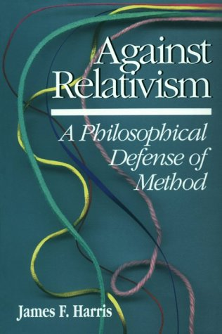 Against Relativism: A Philosophical Defense of Method, James Harris