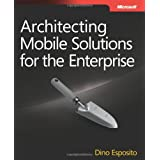 Architecting Mobile Solutions for the Enterpriseby Dino Esposito