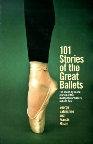 101 Stories of the Great Ballets: The scene-by-scene stories of the most popular ballets, old and new (A Dolphin book)