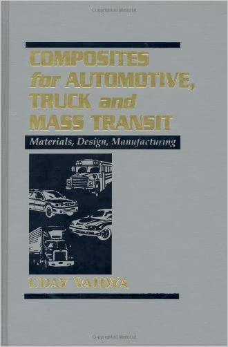 Composites for Automotive, Truck and Mass Transit: Materials, Design, Manufacturing written by Uday Vaidya