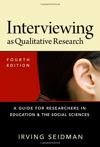 Interviewing as Qualitative Research: A Guide for Researchers in Education and the Social Sciences, Fourth Edition