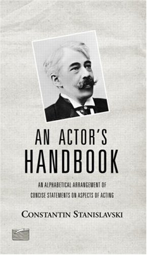 An Actor s Handbook An Alphabetical Arrangement of Concise Statements on Aspects of Acting Reissue of first087833209X