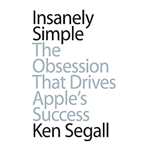Insanely Simple: The Obsession that Drives Apple's Success | [Ken Segall]