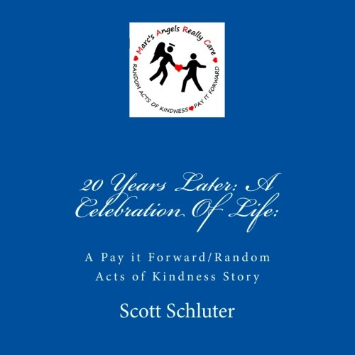 20 Years Later: A Celebration Of Life:: A Pay it Forward/Random Acts of Kindness Story