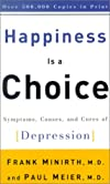 Happiness Is a Choice: Symptoms, Causes, and Cures of Depression