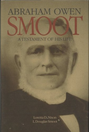 Abraham Owen Smoot. A Testament of His Life. A Collection of Essays and Materials on the Life of Abraham Owen Smoot, Loretta D. Nixon  & I. Douglas Smoot