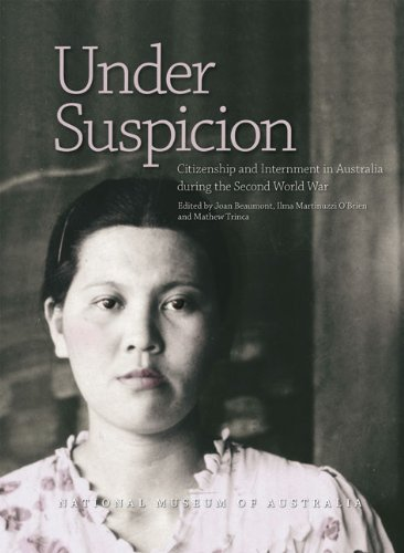Under Suspicion: Citizenship and Internment in Australia During the Second World War