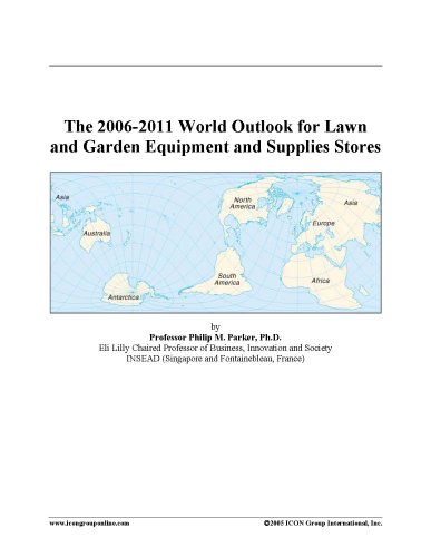 The 2006-2011 World Outlook for Lawn and Garden Equipment and Supplies Stores