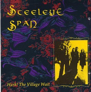 Steeleye Span Hark The Village Wait