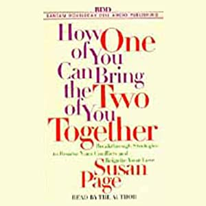 How One of You Can Bring the Two of You Together: Resolve Your Conflicts and Reignite Your Love | [Susan Page]