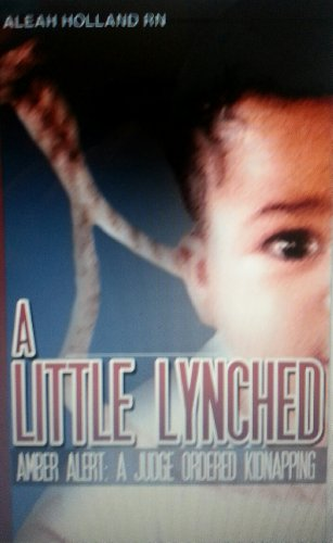 Amazon.com: A Little Lynched: Amber Alert - A Judge Ordered Kidnapping eBook: ALEAH HOLLAND RN: Kindle Store