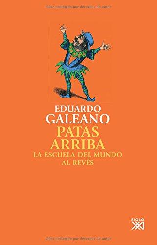 Patas arriba: La escuela del mundo al revés (Biblioteca Eduardo Galeano)