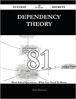 Dependency Theory 81 Success Secrets: 81 Most Asked Questions On Dependency Theory - What You Need To Know