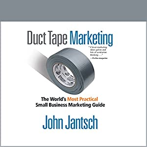 Duct Tape Marketing (Revised and Updated): The World's Most Practical Small Business Marketing Guide | [John Jantsch]