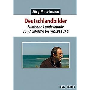 Deutschlandbilder: Filmische Landeskunde von ALMANYA bis WOLFSBURG (Kultur & Kritik)