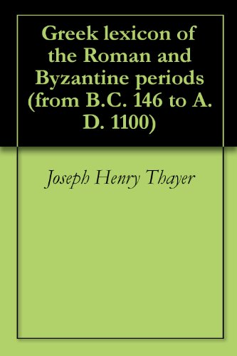 Greek Lexicon Of The Roman And Byzantine Periods (From B.C. 146 To A.D. 1100)