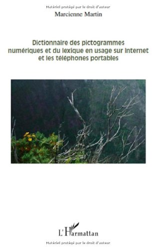 Dictionnaire des pictogrammes numériques et du lexique en usage sur Internet et les téléphones portables