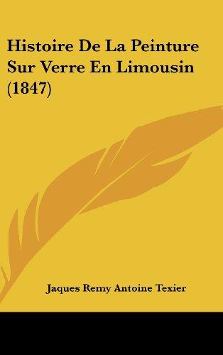 Histoire de La Peinture Sur Verre En Limousin (1847)