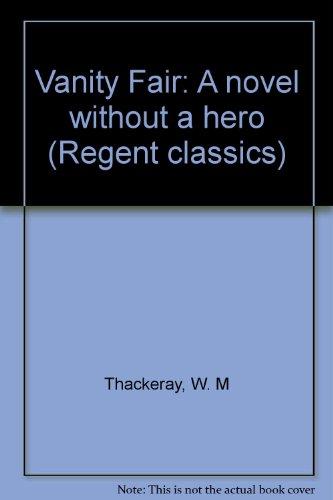 Vanity Fair: A novel without a hero (Regent classics), Thackeray, W. M