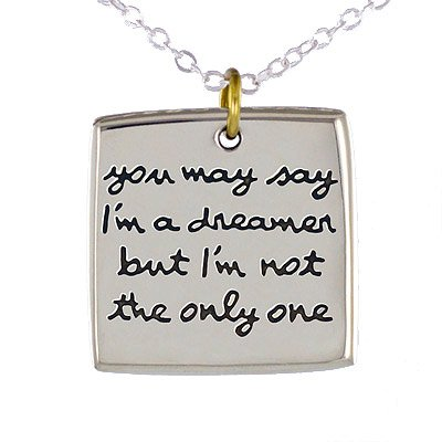 YOU MAY SAY I'M A DREAMER BUT I'M NOT THE ONLY ONE Square Word Necklace on a Adjustable 16 to 18 Inch Chain in Mixed Metals, #7253 -- $24.75 + $3.95 shipping