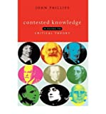 John Phillips Contested Knowledge: A Guide to Critical Theory CONTESTED KNOWLEDGE: A GUIDE TO CRITICAL THEORY BY Phillips, John( Author ) on Nov-04-2000 Paperback