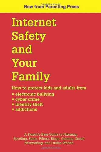 Internet Safety and Your Family: A parent's best guide to phishing, spoofing, spam, filters, blogs, gaming, social networking and online worlds