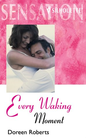 Every Waking Moment (Silhouette Sensation) (Silhouette Intimate Moments No. 783), Doreen Roberts