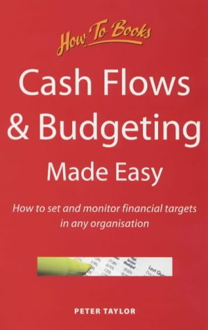 Cash Flows and Budgeting Made Easy: How to Set and Monitor Financial Targets in Any Organisation (Business and Management)