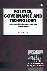 Politics, Governance and Technology: A Postmodern Narrative on the Virtual State (New Horizons in Public Policy.) P. Frissen and Chris Emery